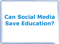 Can Social Media Save Education?